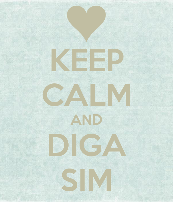 KEEP CALM AND DIGA SIM