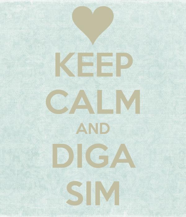 KEEP CALM AND DIGA SIM