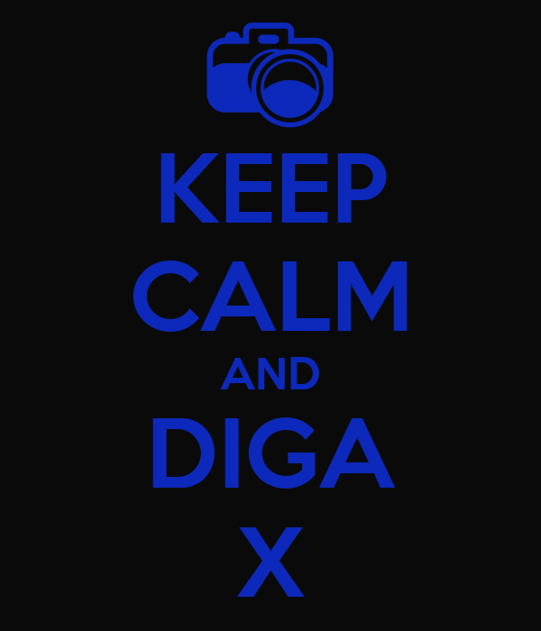 KEEP CALM AND DIGA X