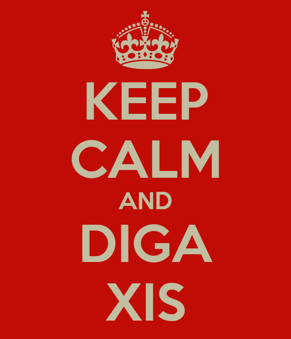 KEEP CALM AND DIGA XIS