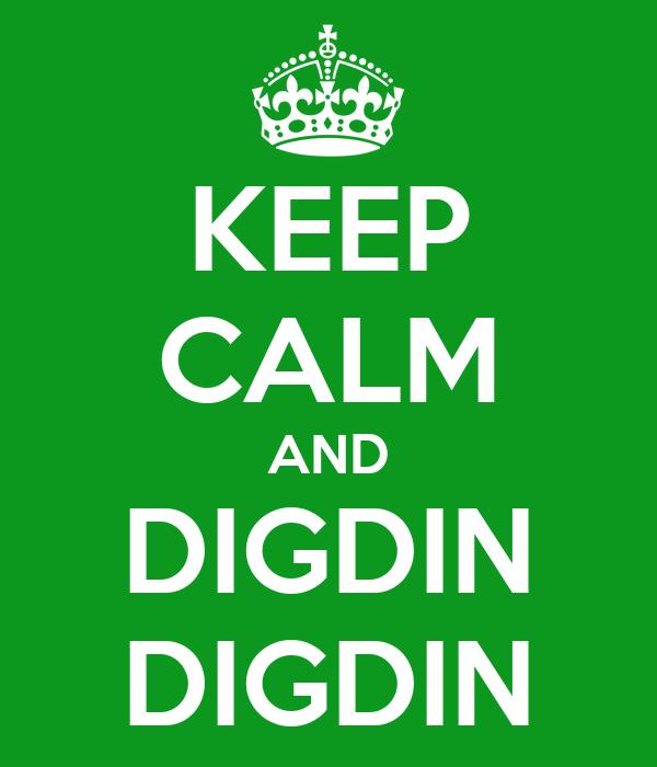 KEEP CALM AND DIGDIN DIGDIN