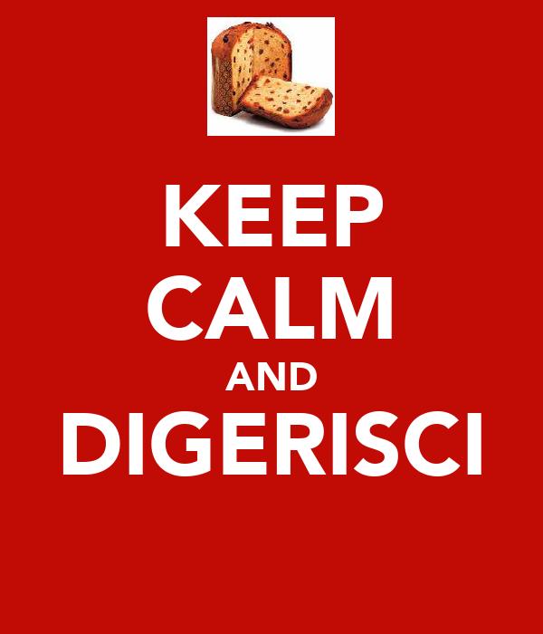 KEEP CALM AND DIGERISCI