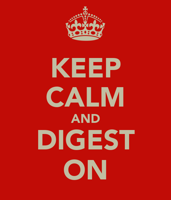 KEEP CALM AND DIGEST ON