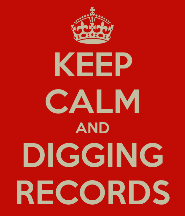 KEEP CALM AND DIGGING RECORDS