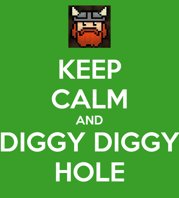KEEP CALM AND DIGGY DIGGY HOLE