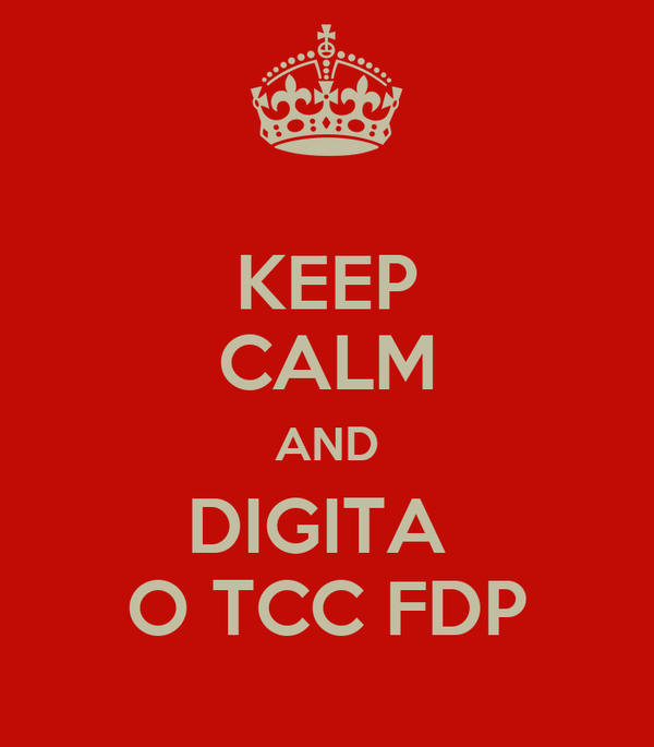 KEEP CALM AND DIGITA  O TCC FDP