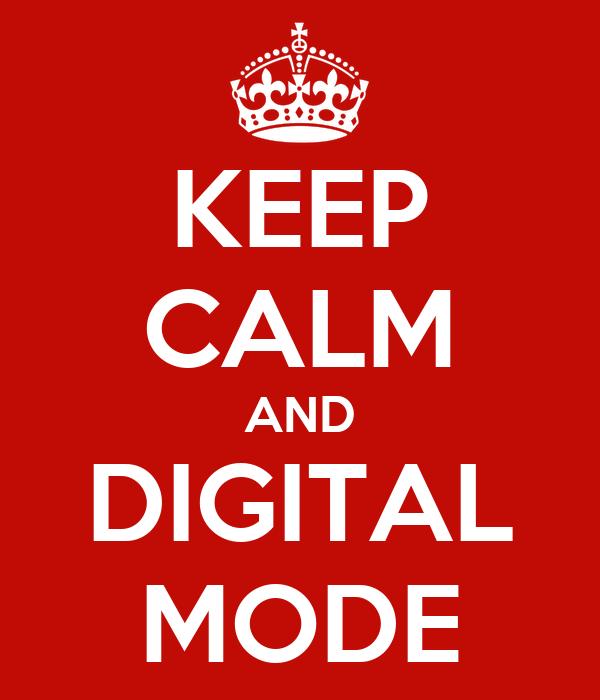 KEEP CALM AND DIGITAL MODE