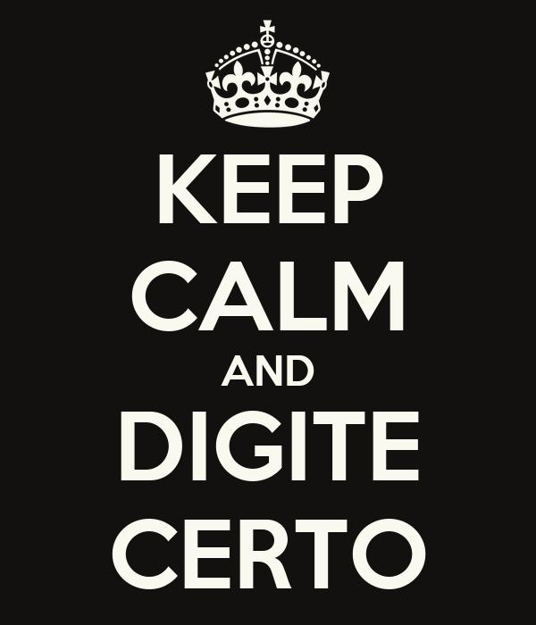 KEEP CALM AND DIGITE CERTO