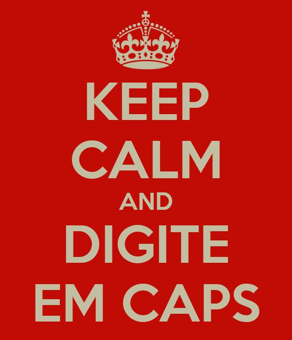 KEEP CALM AND DIGITE EM CAPS
