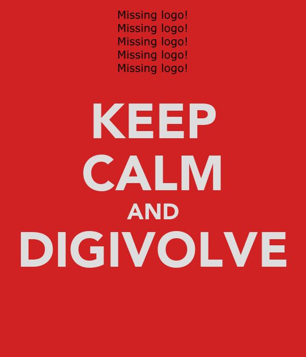 KEEP CALM AND DIGIVOLVE
