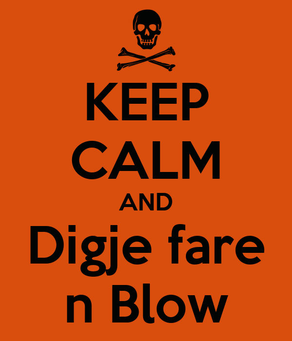 KEEP CALM AND Digje fare n Blow