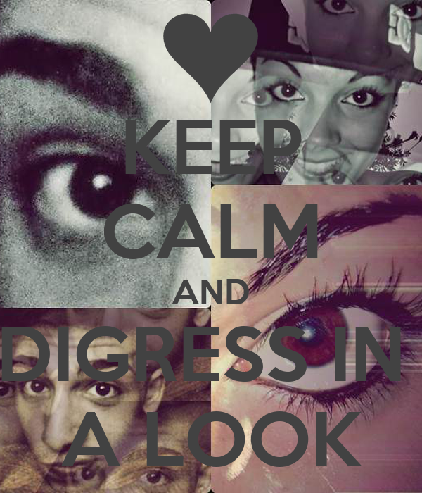 KEEP CALM AND DIGRESS IN  A LOOK