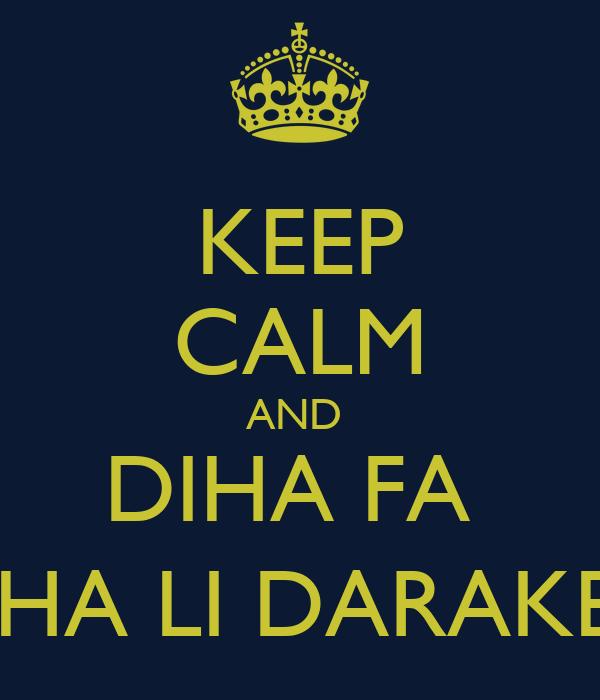 KEEP CALM AND  DIHA FA  JIHA LI DARAKE