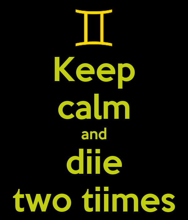 Keep calm and diie two tiimes