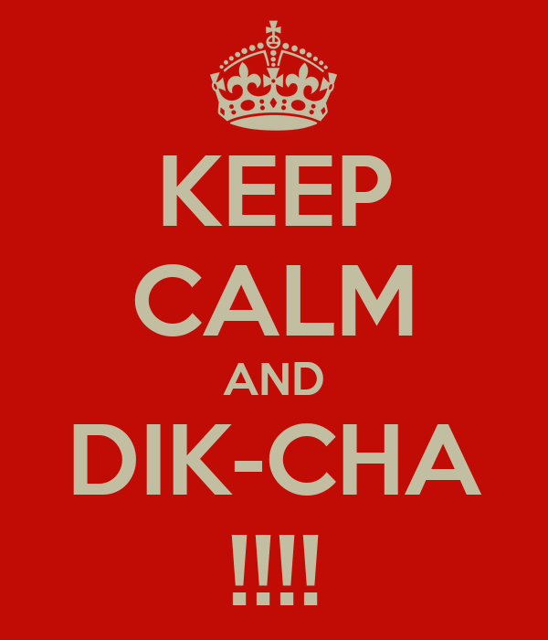 KEEP CALM AND DIK-CHA !!!!