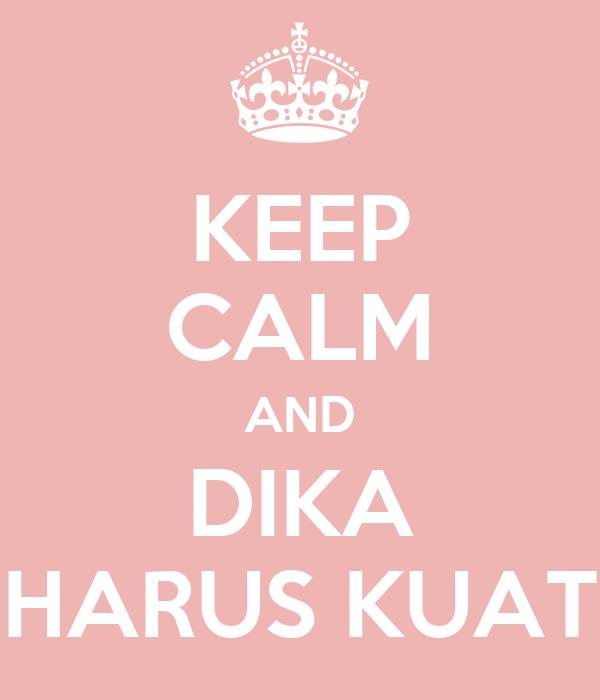 KEEP CALM AND DIKA HARUS KUAT