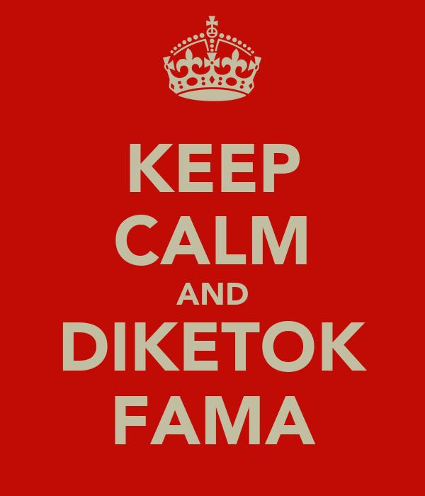 KEEP CALM AND DIKETOK FAMA