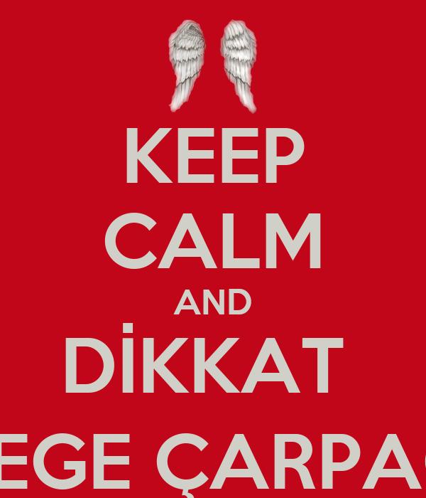 KEEP CALM AND DİKKAT  MELEGE ÇARPACAN