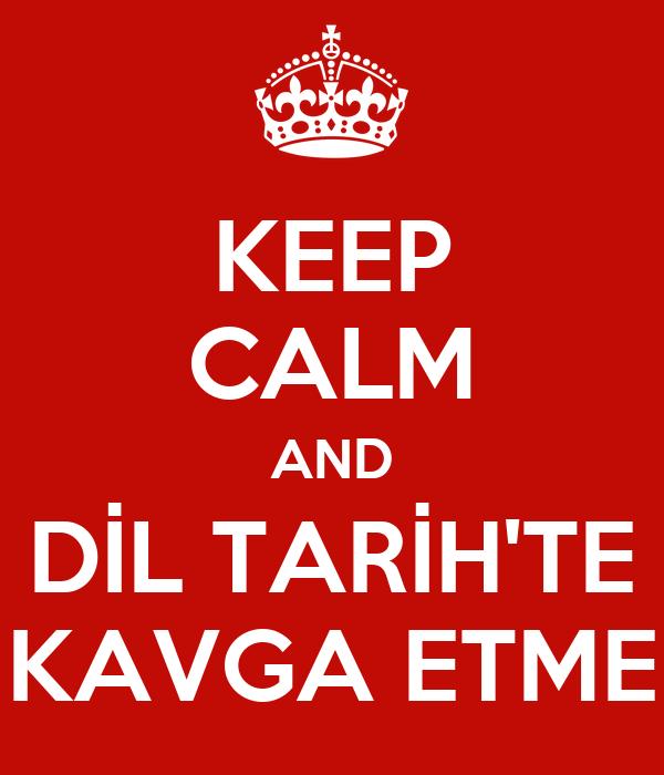 KEEP CALM AND DİL TARİH'TE KAVGA ETME