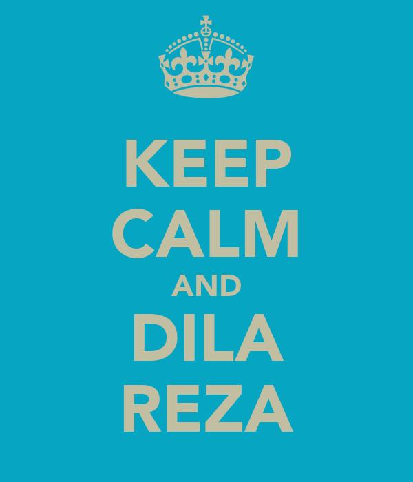 KEEP CALM AND DILA REZA