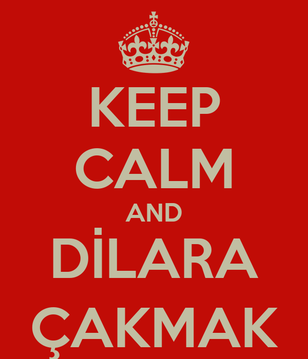 KEEP CALM AND DİLARA ÇAKMAK