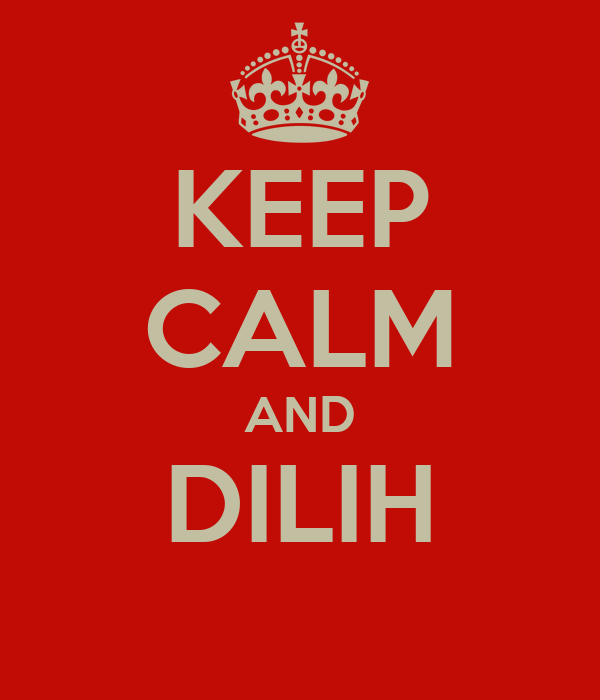 KEEP CALM AND DILIH