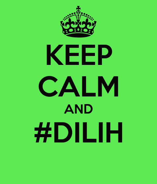 KEEP CALM AND #DILIH