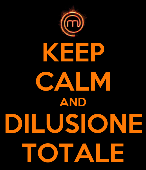 KEEP CALM AND DILUSIONE TOTALE