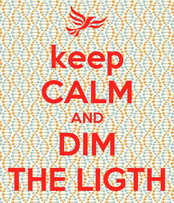 keep CALM AND DIM THE LIGTH