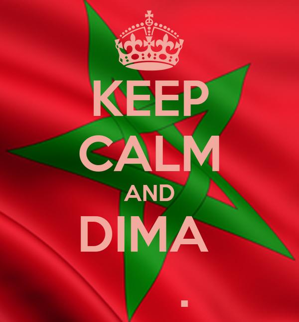 KEEP CALM AND DIMA             .
