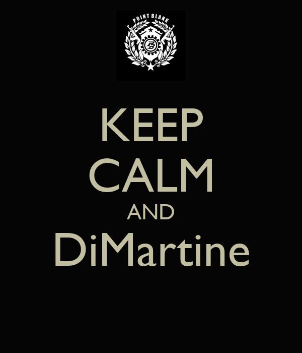 KEEP CALM AND DiMartine