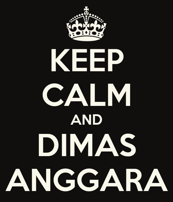 KEEP CALM AND DIMAS ANGGARA
