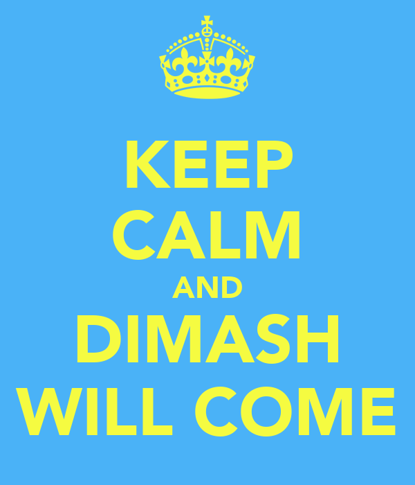 KEEP CALM AND DIMASH WILL COME