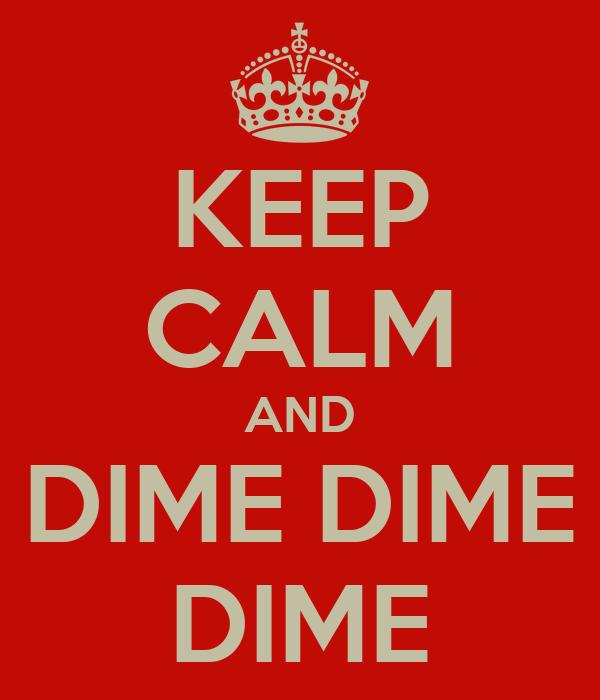 KEEP CALM AND DIME DIME DIME