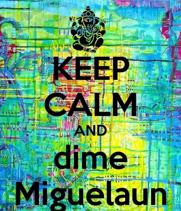 KEEP CALM AND dime Miguelaun