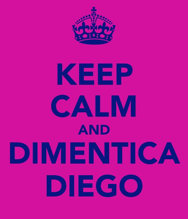 KEEP CALM AND DIMENTICA DIEGO