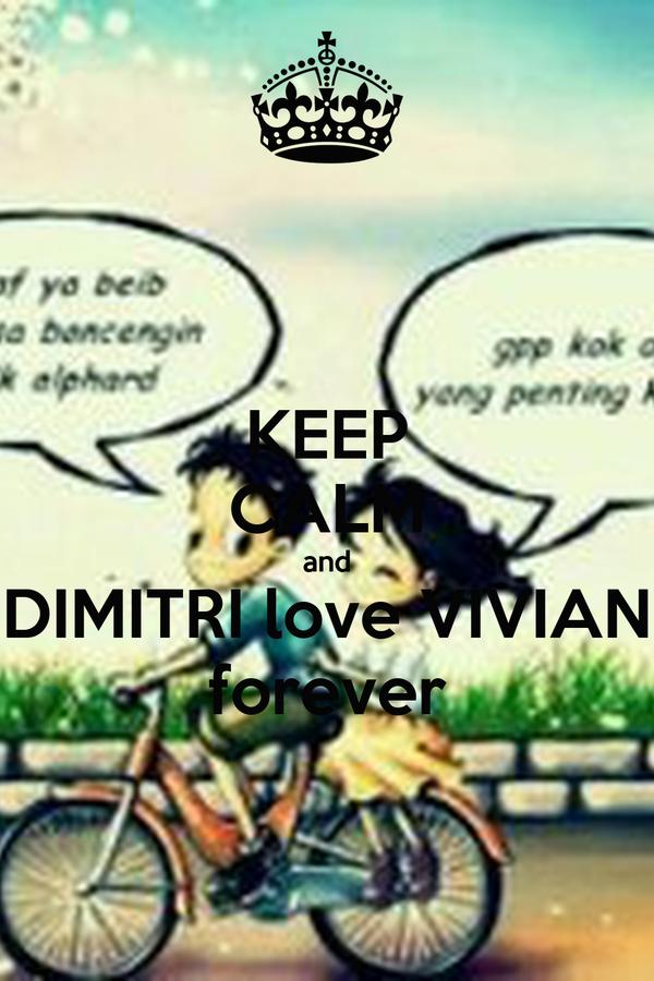 KEEP CALM and DIMITRI love VIVIAN forever