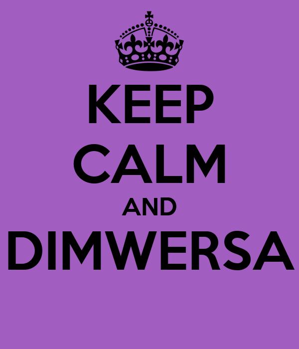 KEEP CALM AND DIMWERSA
