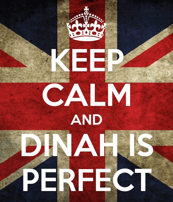 KEEP CALM AND DINAH IS PERFECT
