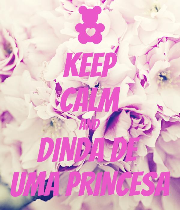 KEEP CALM AND DINDA DE  UMA PRINCESA