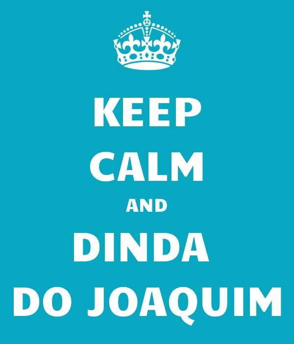 KEEP CALM AND DINDA  DO JOAQUIM
