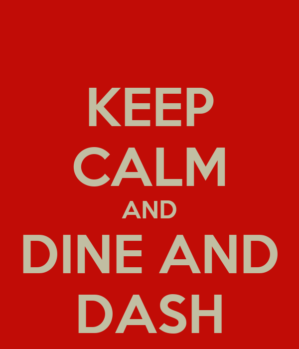 KEEP CALM AND DINE AND DASH