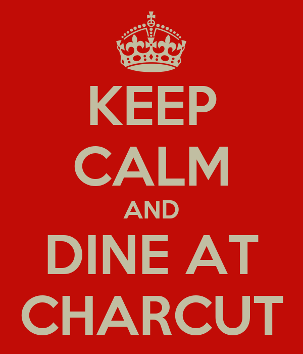 KEEP CALM AND DINE AT CHARCUT
