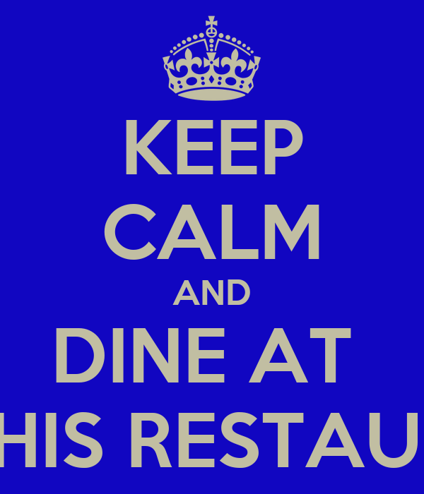 KEEP CALM AND DINE AT  STATHIS RESTAURANT