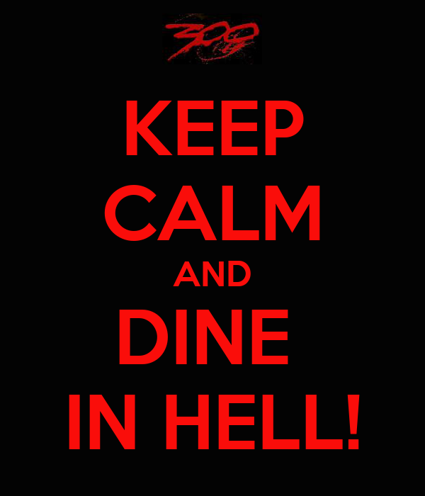 KEEP CALM AND DINE  IN HELL!