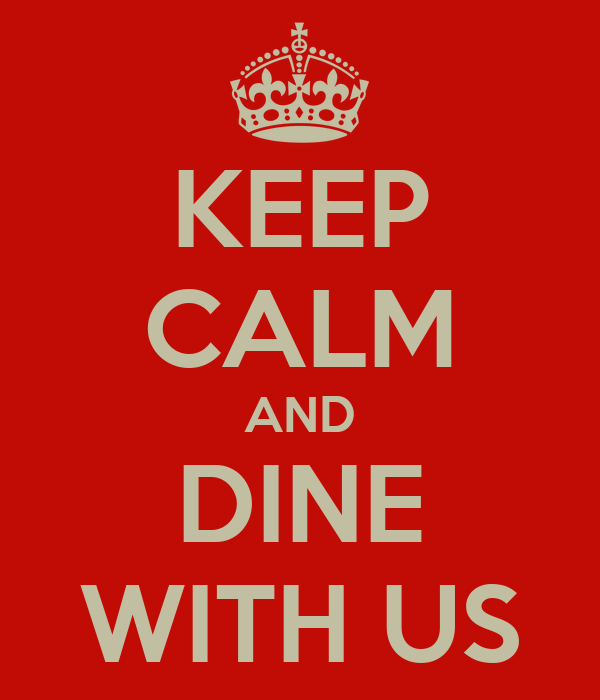 KEEP CALM AND DINE WITH US