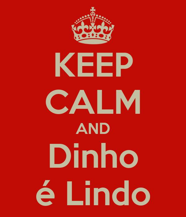 KEEP CALM AND Dinho é Lindo
