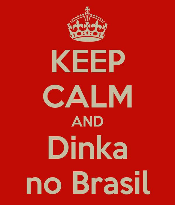 KEEP CALM AND Dinka no Brasil
