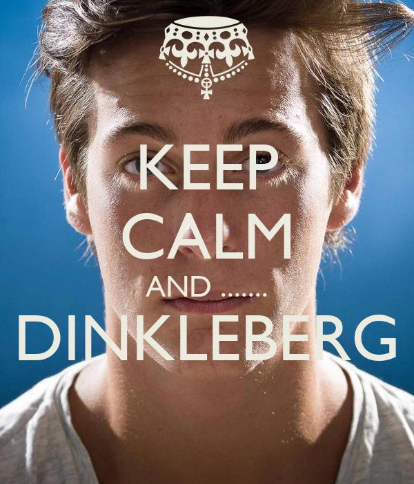 KEEP CALM AND ....... DINKLEBERG