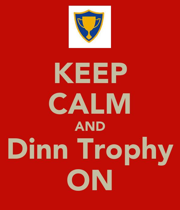 KEEP CALM AND Dinn Trophy ON